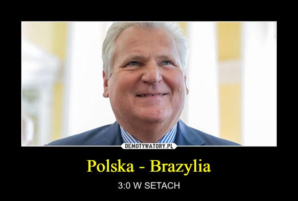 Polska - Brazylia – 3:0 W SETACH