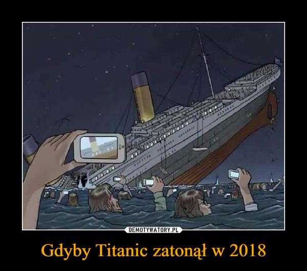 Gdyby Titanic zatonął w 2018 –