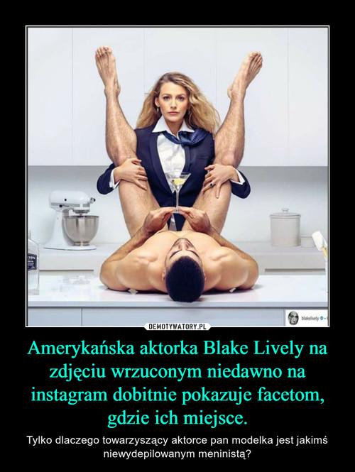 Amerykańska aktorka Blake Lively na zdjęciu wrzuconym niedawno na instagram dobitnie pokazuje facetom, gdzie ich miejsce.