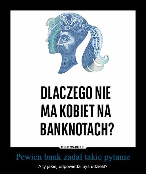 Pewien bank zadał takie pytanie