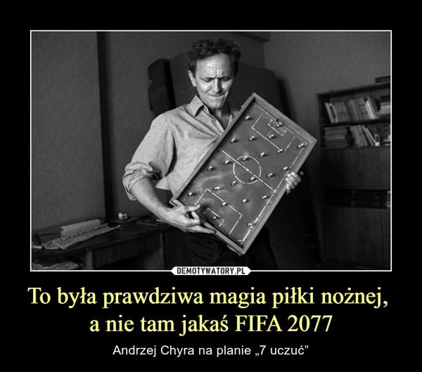 """To była prawdziwa magia piłki nożnej, a nie tam jakaś FIFA 2077 – Andrzej Chyra na planie """"7 uczuć"""""""