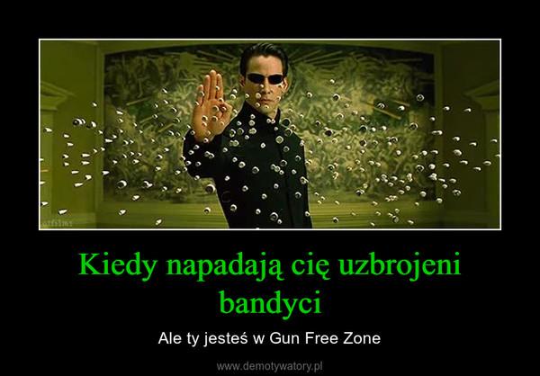 Kiedy napadają cię uzbrojeni bandyci – Ale ty jesteś w Gun Free Zone