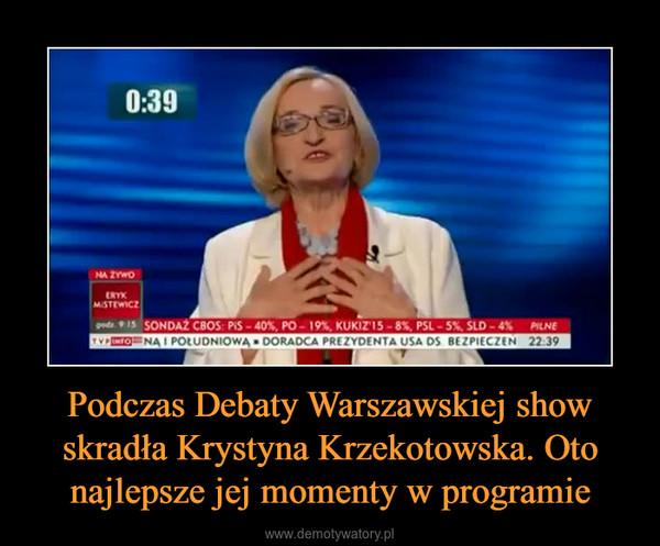 Podczas Debaty Warszawskiej show skradła Krystyna Krzekotowska. Oto najlepsze jej momenty w programie –