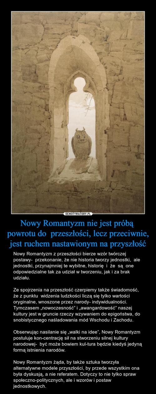 Nowy Romantyzm nie jest próbą  powrotu do  przeszłości, lecz przeciwnie, jest ruchem nastawionym na przyszłość