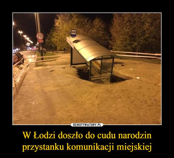 W Łodzi doszło do cudu narodzin przystanku komunikacji miejskiej –