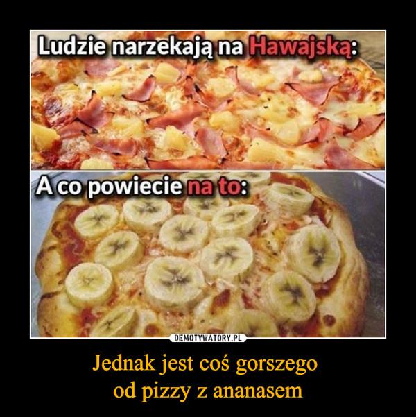 Jednak jest coś gorszego od pizzy z ananasem –  Ludzie narzekają na Hawajką:A co powiecie na to: