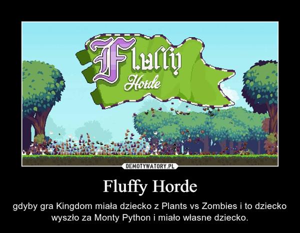 Fluffy Horde – gdyby gra Kingdom miała dziecko z Plants vs Zombies i to dziecko wyszło za Monty Python i miało własne dziecko.