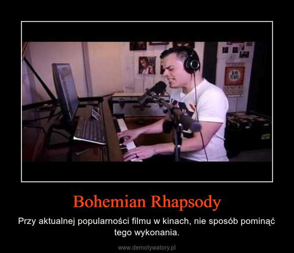 Bohemian Rhapsody – Przy aktualnej popularności filmu w kinach, nie sposób pominąć tego wykonania.