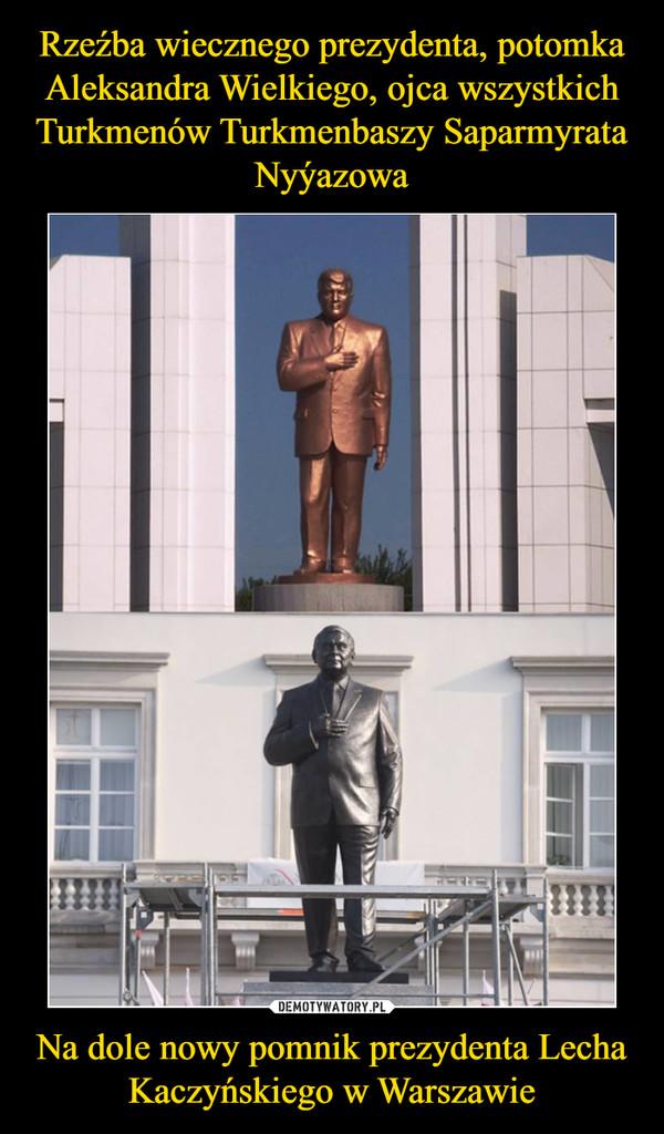 Na dole nowy pomnik prezydenta Lecha Kaczyńskiego w Warszawie –