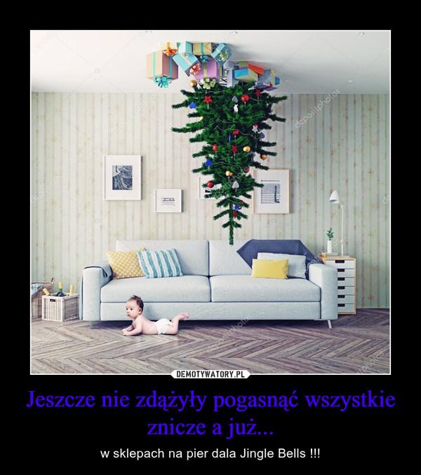 Jeszcze nie zdążyły pogasnąć wszystkie znicze a już... – w sklepach na pier dala Jingle Bells !!!