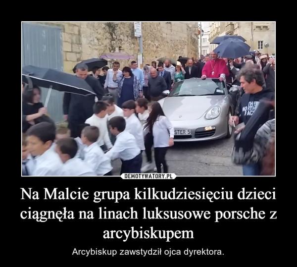 Na Malcie grupa kilkudziesięciu dzieci ciągnęła na linach luksusowe porsche z arcybiskupem – Arcybiskup zawstydził ojca dyrektora.