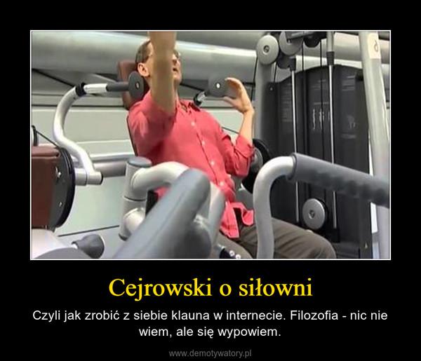 Cejrowski o siłowni – Czyli jak zrobić z siebie klauna w internecie. Filozofia - nic nie wiem, ale się wypowiem.
