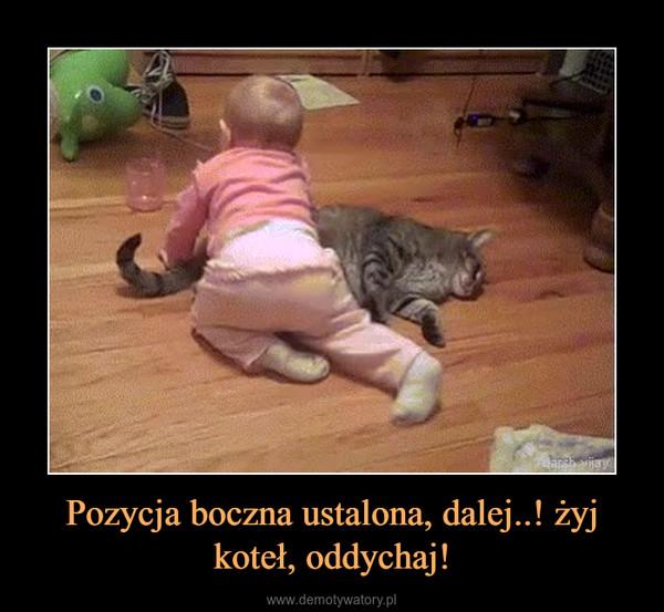 Pozycja boczna ustalona, dalej..! żyj koteł, oddychaj! –