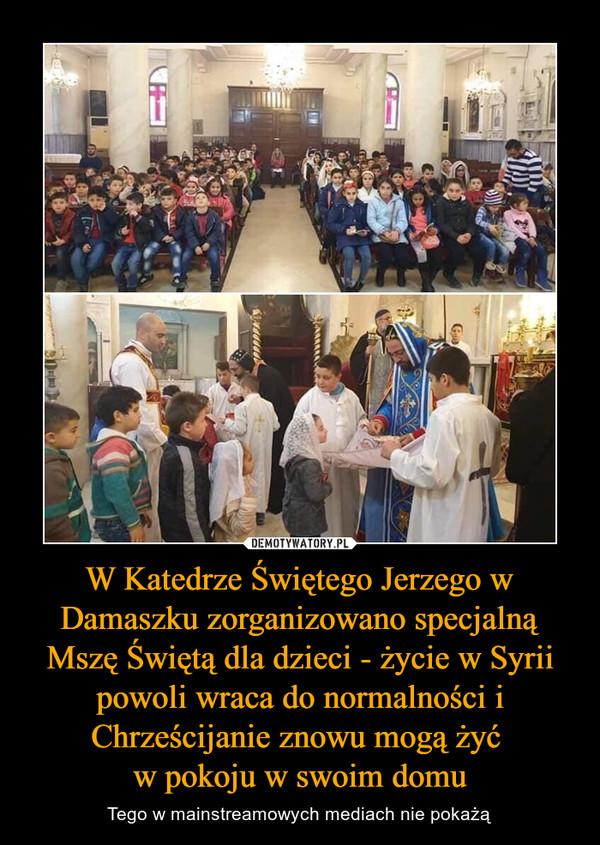 W Katedrze Świętego Jerzego w Damaszku zorganizowano specjalną Mszę Świętą dla dzieci - życie w Syrii powoli wraca do normalności i Chrześcijanie znowu mogą żyć w pokoju w swoim domu – Tego w mainstreamowych mediach nie pokażą