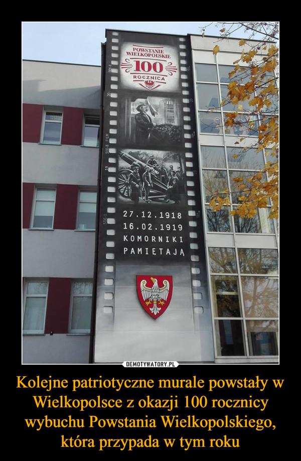 Kolejne patriotyczne murale powstały w Wielkopolsce z okazji 100 rocznicy wybuchu Powstania Wielkopolskiego, która przypada w tym roku –
