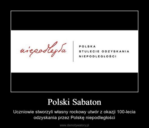 Polski Sabaton – Uczniowie stworzyli własny rockowy utwór z okazji 100-lecia odzyskania przez Polskę niepodległości