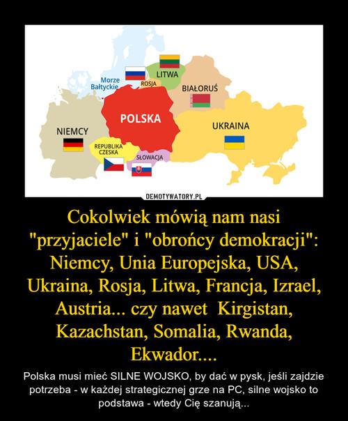 """Cokolwiek mówią nam nasi """"przyjaciele"""" i """"obrońcy demokracji"""": Niemcy, Unia Europejska, USA, Ukraina, Rosja, Litwa, Francja, Izrael, Austria... czy nawet  Kirgistan, Kazachstan, Somalia, Rwanda, Ekwador...."""