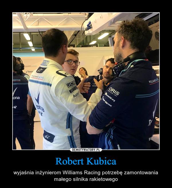 Robert Kubica – wyjaśnia inżynierom Williams Racing potrzebę zamontowania małego silnika rakietowego
