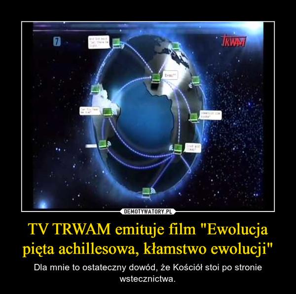 """TV TRWAM emituje film """"Ewolucja pięta achillesowa, kłamstwo ewolucji"""" – Dla mnie to ostateczny dowód, że Kościół stoi po stronie wstecznictwa."""