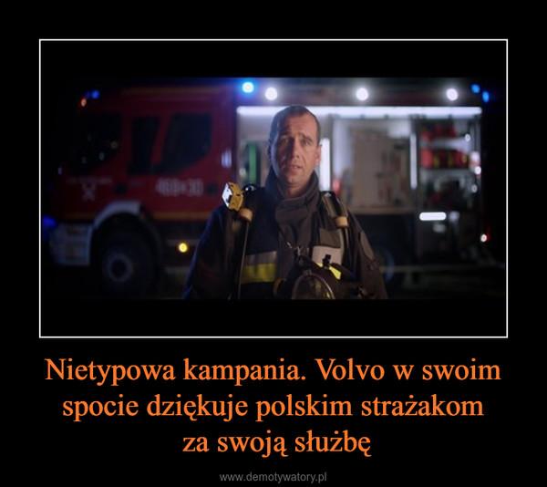 Nietypowa kampania. Volvo w swoim spocie dziękuje polskim strażakom za swoją służbę –