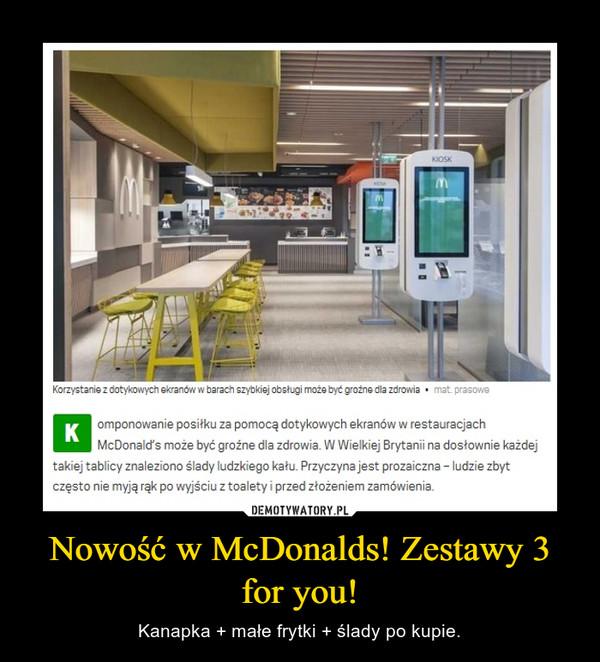 Nowość w McDonalds! Zestawy 3 for you! – Kanapka + małe frytki + ślady po kupie.