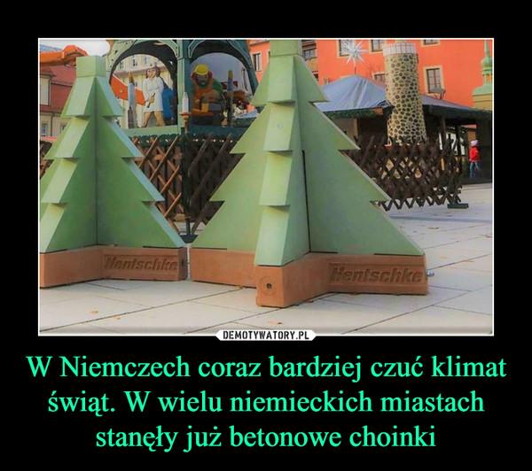 W Niemczech coraz bardziej czuć klimat świąt. W wielu niemieckich miastach stanęły już betonowe choinki –
