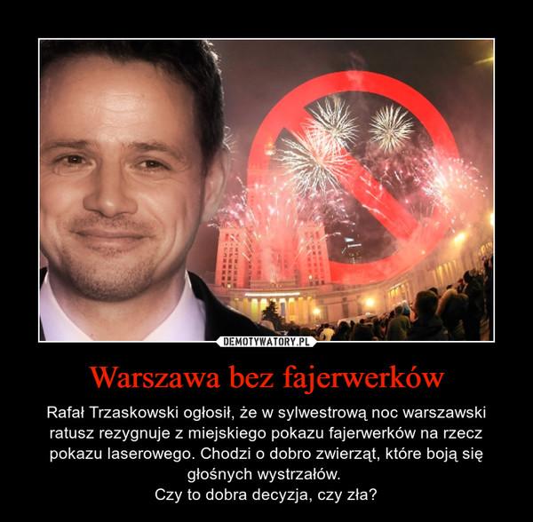 Warszawa bez fajerwerków – Rafał Trzaskowski ogłosił, że w sylwestrową noc warszawski ratusz rezygnuje z miejskiego pokazu fajerwerków na rzecz pokazu laserowego. Chodzi o dobro zwierząt, które boją się głośnych wystrzałów. Czy to dobra decyzja, czy zła?