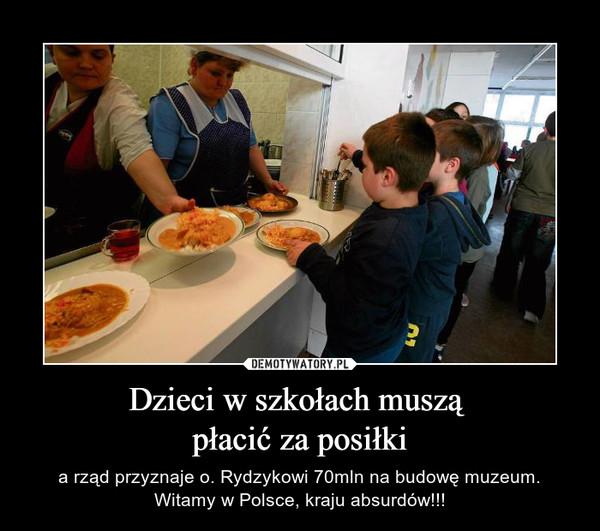 Dzieci w szkołach muszą płacić za posiłki – a rząd przyznaje o. Rydzykowi 70mln na budowę muzeum. Witamy w Polsce, kraju absurdów!!!
