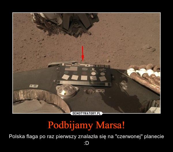 """Podbijamy Marsa! – Polska flaga po raz pierwszy znalazła się na """"czerwonej"""" planecie :D"""