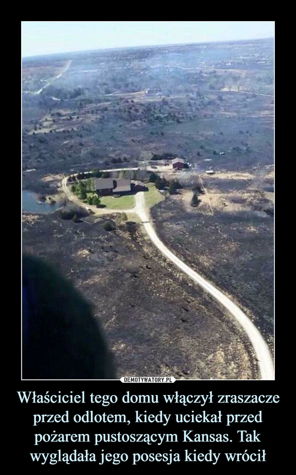 Właściciel tego domu włączył zraszacze przed odlotem, kiedy uciekał przed pożarem pustoszącym Kansas. Tak wyglądała jego posesja kiedy wrócił –