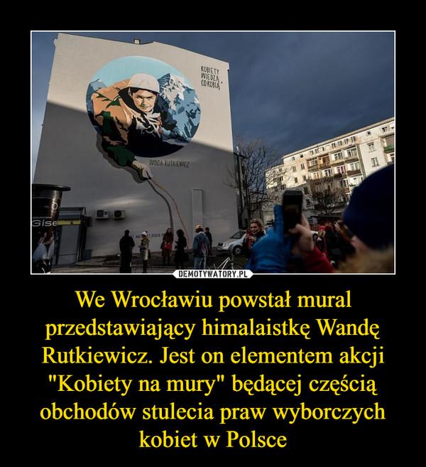 """We Wrocławiu powstał mural przedstawiający himalaistkę Wandę Rutkiewicz. Jest on elementem akcji """"Kobiety na mury"""" będącej częścią obchodów stulecia praw wyborczych kobiet w Polsce –"""