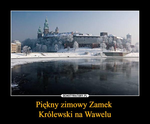 Piękny zimowy Zamek Królewski na Wawelu –