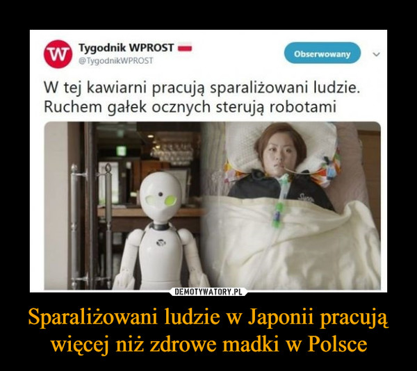 Sparaliżowani ludzie w Japonii pracująwięcej niż zdrowe madki w Polsce –