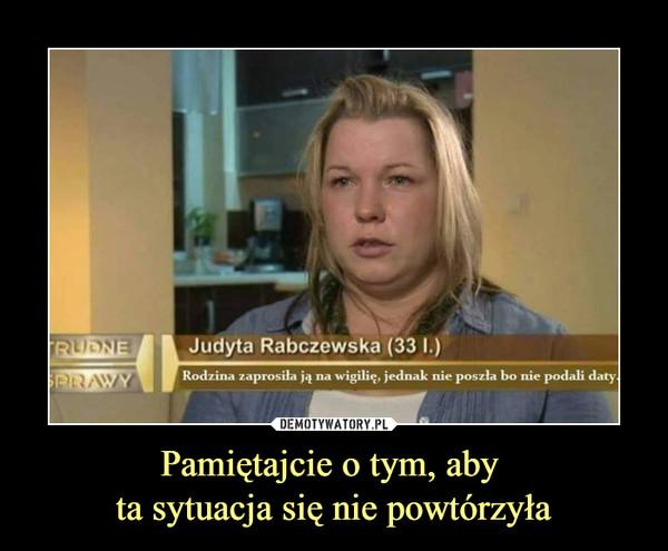 Pamiętajcie o tym, aby ta sytuacja się nie powtórzyła –  Judyta Rabczewska (33 1.) Rodzina zaprosiła ją na wigilię, jednak nie poszła bo nie podali daty.