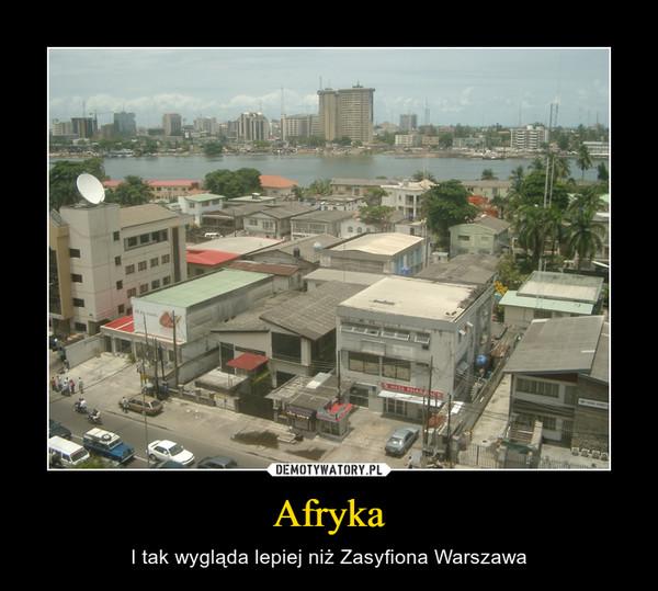 Afryka – I tak wygląda lepiej niż Zasyfiona Warszawa