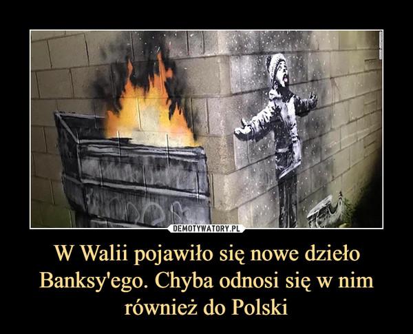 W Walii pojawiło się nowe dzieło Banksy'ego. Chyba odnosi się w nim również do Polski –