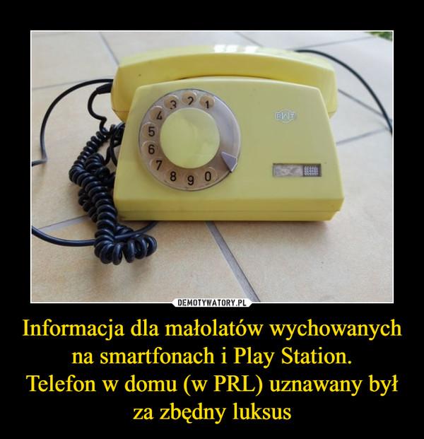 Informacja dla małolatów wychowanych na smartfonach i Play Station.Telefon w domu (w PRL) uznawany był za zbędny luksus –