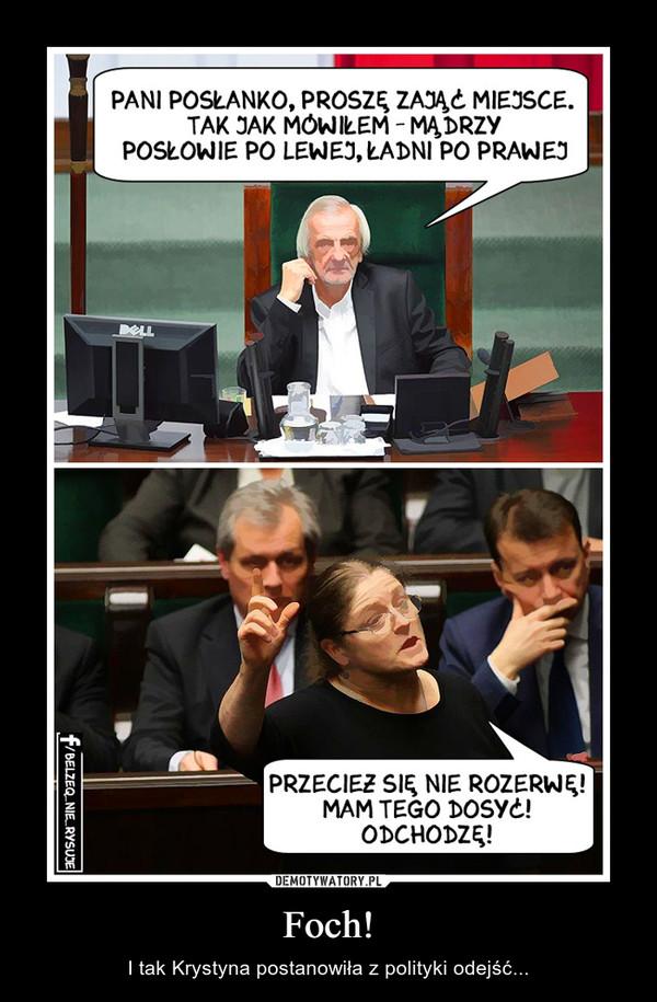 Foch! – I tak Krystyna postanowiła z polityki odejść...