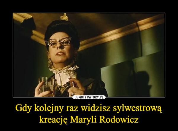 Gdy kolejny raz widzisz sylwestrową kreację Maryli Rodowicz –