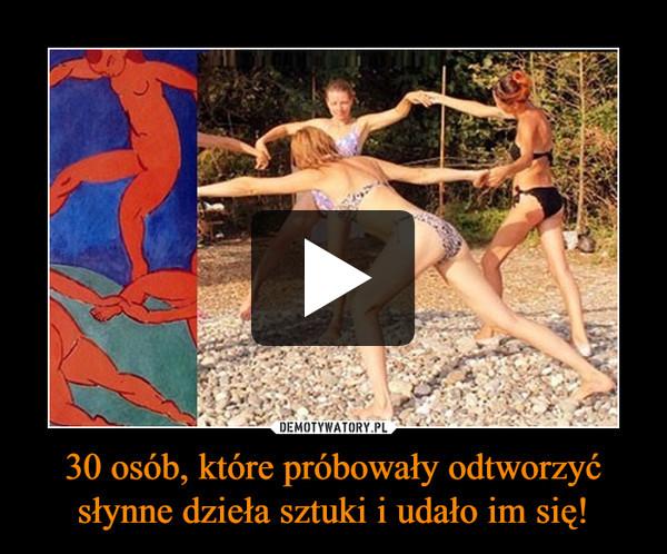 30 osób, które próbowały odtworzyć słynne dzieła sztuki i udało im się! –