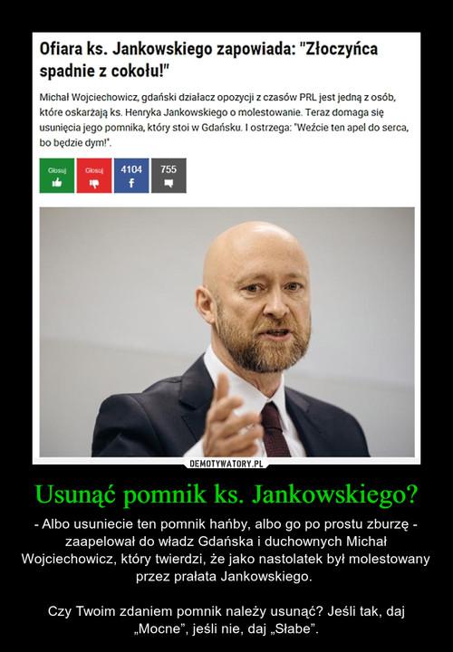 Usunąć pomnik ks. Jankowskiego?