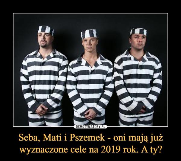 Seba, Mati i Pszemek - oni mają już wyznaczone cele na 2019 rok. A ty? –
