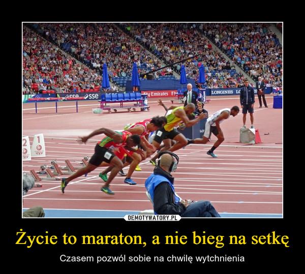 Życie to maraton, a nie bieg na setkę – Czasem pozwól sobie na chwilę wytchnienia