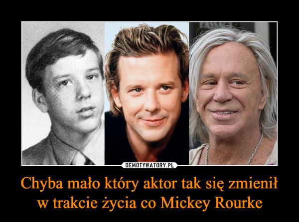 Chyba mało który aktor tak się zmienił w trakcie życia co Mickey Rourke –