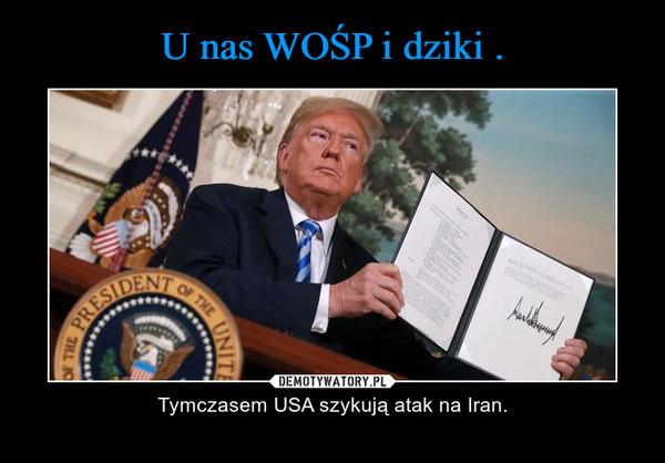– Tymczasem USA szykują atak na Iran.
