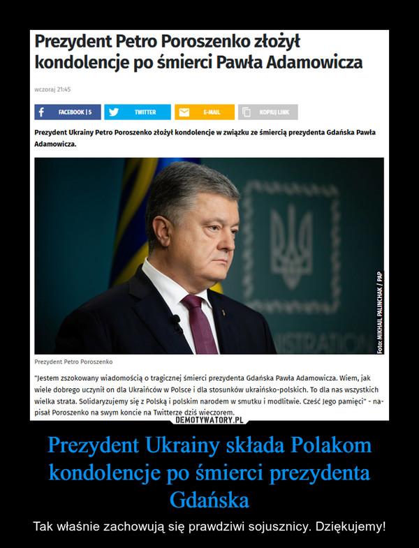 Prezydent Ukrainy składa Polakom kondolencje po śmierci prezydenta Gdańska – Tak właśnie zachowują się prawdziwi sojusznicy. Dziękujemy!