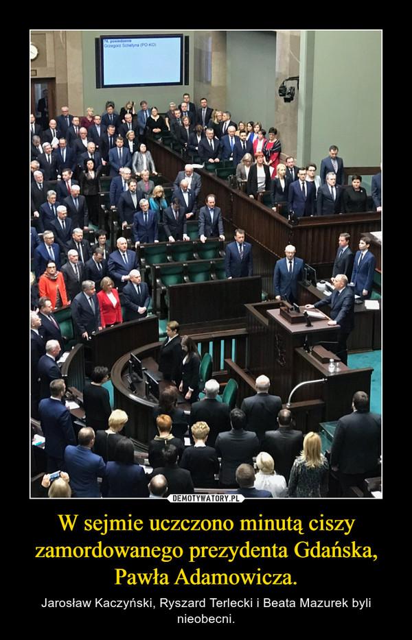 W sejmie uczczono minutą ciszy zamordowanego prezydenta Gdańska, Pawła Adamowicza. – Jarosław Kaczyński, Ryszard Terlecki i Beata Mazurek byli nieobecni.