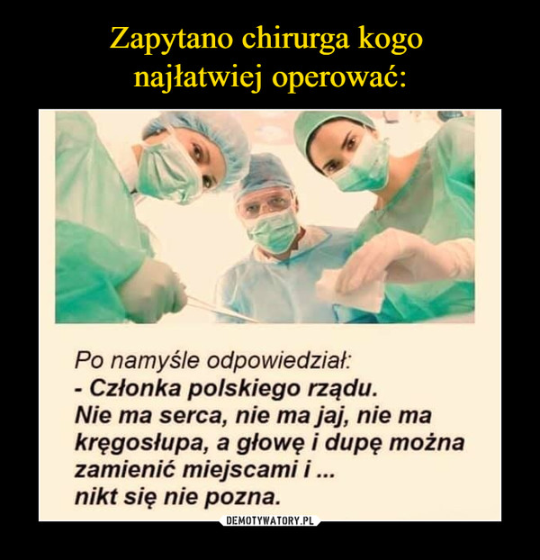 Zapytano chirurga kogo  najłatwiej operować: