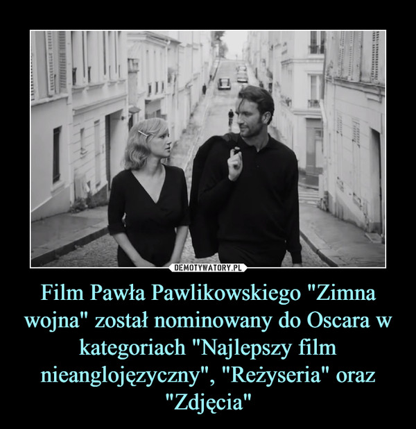 """Film Pawła Pawlikowskiego """"Zimna wojna"""" został nominowany do Oscara w kategoriach """"Najlepszy film nieanglojęzyczny"""", """"Reżyseria"""" oraz """"Zdjęcia"""" –"""