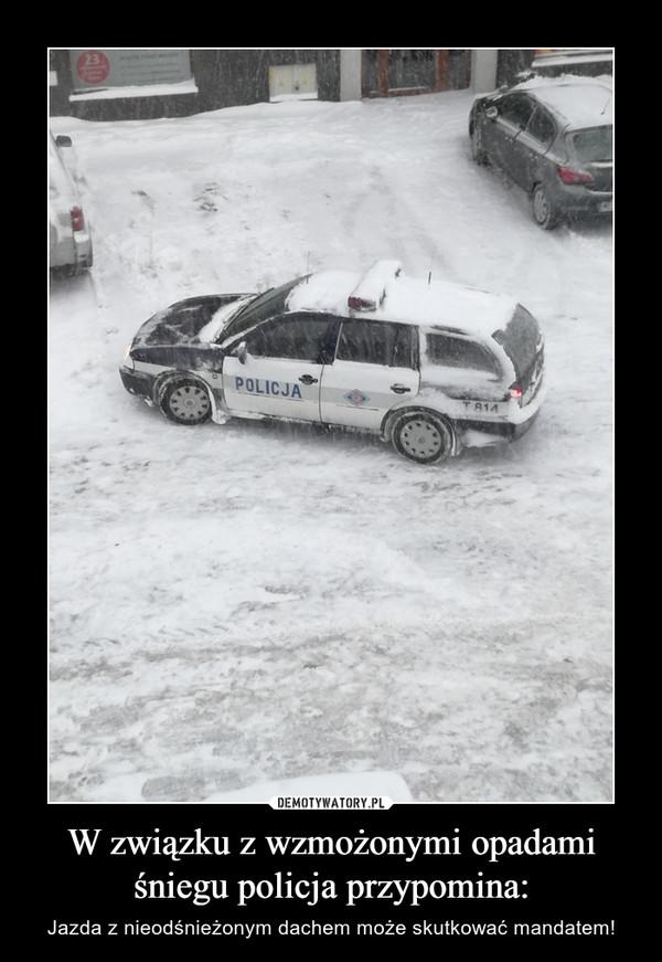 W związku z wzmożonymi opadami śniegu policja przypomina: – Jazda z nieodśnieżonym dachem może skutkować mandatem!